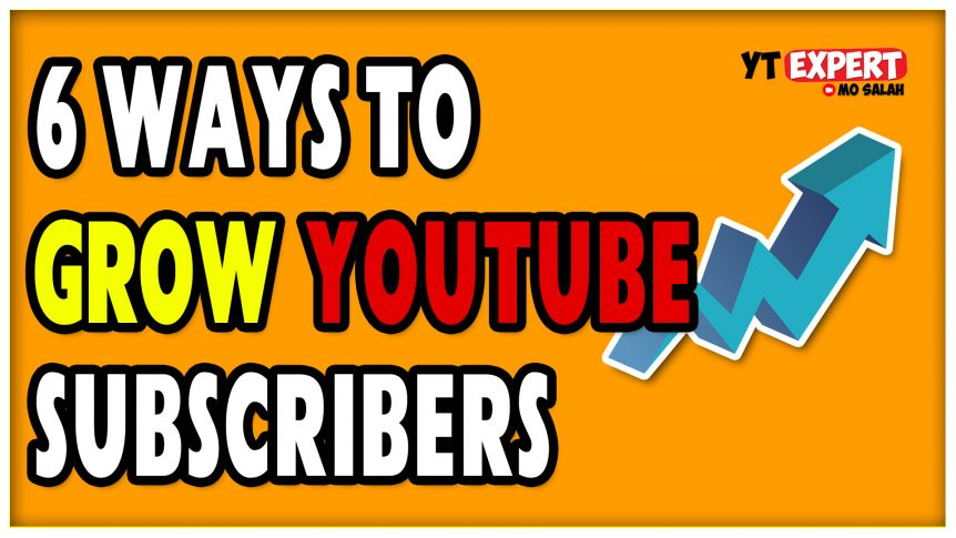 6 Ways To Grow YouTube Subscribers