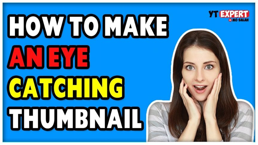 How To Make An Eye Catching Thumbnail For More Clicks