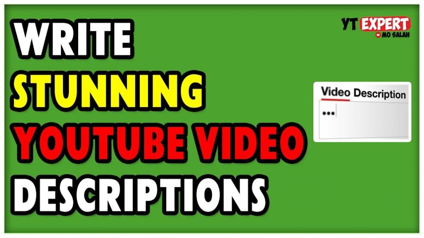 How To Write A Good Video Description On YouTube To Boost Views
