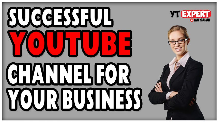 What You Need To Have A Successful YouTube Channel For Your Business