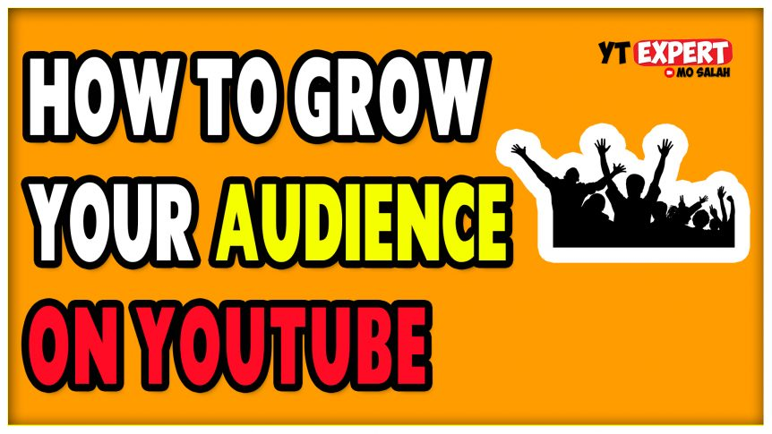 How To Build Your Audience On YouTube