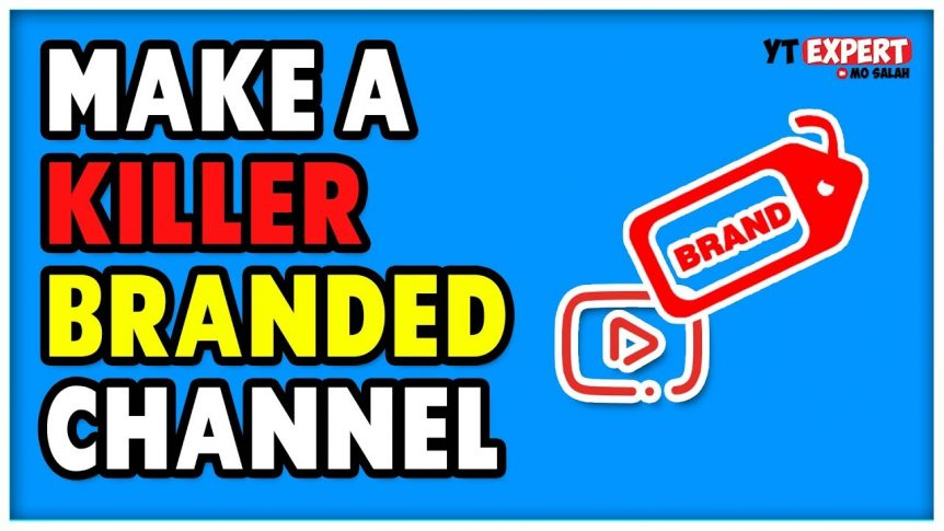 Strategies for Creating a Branded YouTube Channel